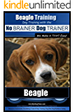 Beagle Training | Dog Training with the No BRAINER Dog TRAINER ~ We Make it THAT Easy!: How to EASILY TRAIN Your Beagle