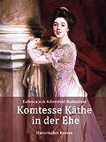 Komtesse Käthe in der Ehe: Historischer Roman