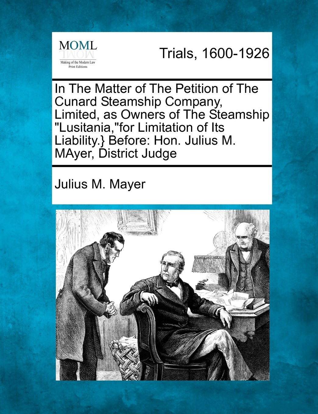 """Download In The Matter of The Petition of The Cunard Steamship Company, Limited, as Owners of The Steamship """"Lusitania,""""for Limitation of Its Liability.} Before: Hon. Julius M. MAyer, District Judge PDF"""