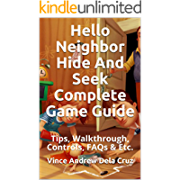 Hello Neighbor Hide And Seek Complete Game Guide: Tips, Walkthrough, Controls, FAQs & Etc.