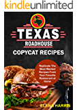 Texas Roadhouse Copycat Recipes: Replicate The Most Wanted Recipes From Your Favorite Restaurant at Home! (Copycat…