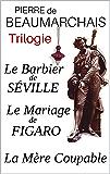 Trilogie : Le Barbier de Séville - Le Mariage de Figaro - La Mère Coupable (annotés) - enrichis d'une analyse de l'oeuvre et d'une biographie détaillée de l'auteur