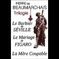 Trilogie : Le Barbier de Séville - Le Mariage de Figaro - La Mère Coupable (annotés) - enrichis d'une analyse de l'oeuvre et d'une biographie détaillée de l'auteur (French Edition)