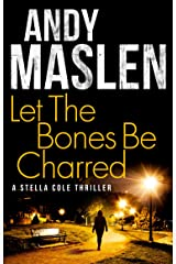 Let The Bones Be Charred (The DI Stella Cole Thrillers Book 4) Kindle Edition
