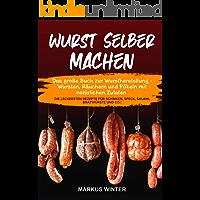 Wurst selber machen: Das große Buch zur Wurstherstellung - Wursten, Räuchern und Pökeln mit natürlichen Zutaten - Die…