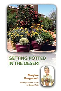 Getting Potted in the Desert; Marylee Pangman's Monthly Garden Guide for Desert Pots