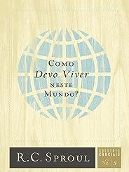 Como Devo Viver Neste Mundo? - Volume 5. Série Questões Cruciais