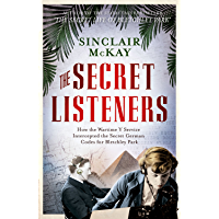 The Secret Listeners: How the Wartime Y Service Intercepted the Secret German Codes for Bletchley Park