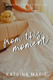 From This Moment (Taking Chances Book 6)