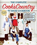 The Complete Cook's Country TV Show Cookbook : Every Recipe, Every Ingredient Testing, Every Equipment Rating from All 9 Seasons