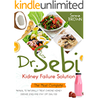 Dr. Sebi Kidney Failure Solution: The Most Complete Manual to Naturally Treat Chronic Kidney Disease (CKD) and Stay Off…
