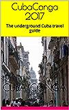 CubaConga 2017: The underground Cuba travel guide