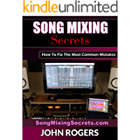 Song Mixing Secrets: How To Fix The Most Common Mistakes (Home Recording Studio, Audio Engineering, Music Production… book cover
