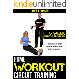 HOME WORKOUT CIRCUIT TRAINING: 6 week exercise band workout & bodyweight training for fat loss, strength and muscle tone…