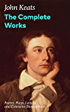 The Complete Works: Poetry, Plays, Letters and Extensive Biographies: Ode on a Grecian Urn + Ode to a Nightingale…