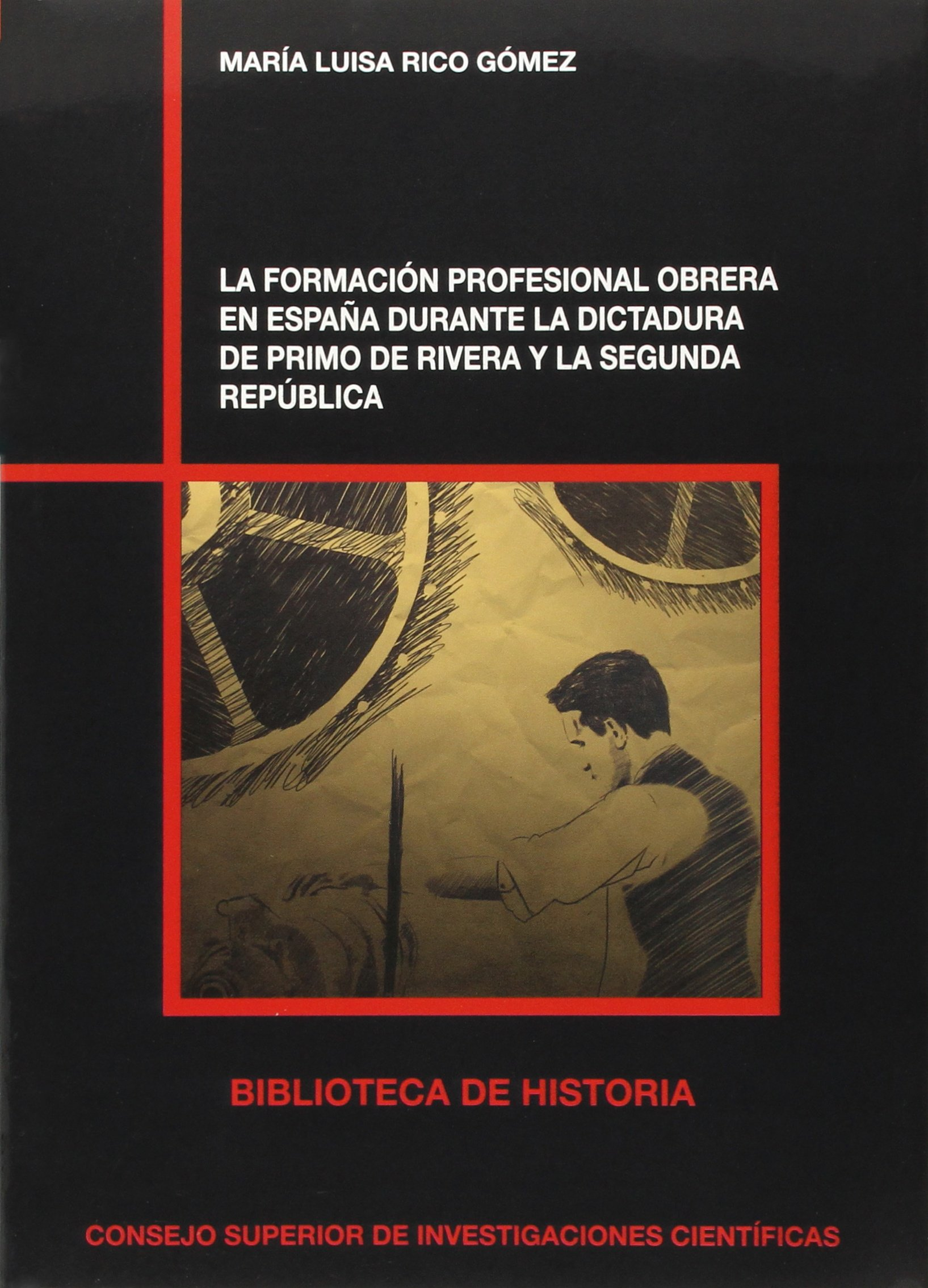 La formación profesional obrera en España durante la dictadura de Primo de Rivera y la Segunda República: 79 Biblioteca de Historia: Amazon.es: Rico Gómez, María Luisa: Libros