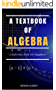 A Textbook Of Algebra: A Reference Book  for The Begginers and School Students (English Edition)