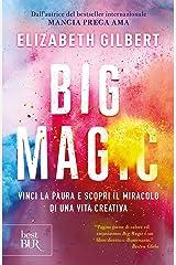 Big Magic: Vinci la paura e scopri il miracolo di una vita creativa (Italian Edition) Kindle Edition