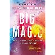 Big Magic: Vinci la paura e scopri il miracolo di una vita creativa