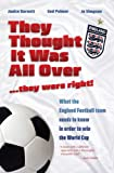 They Thought It Was All Over. . .They Were Right!: What the England Football team needs to know in order to win the World Cup