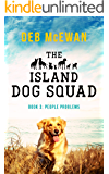 The Island Dog Squad: (Book 3: People Problems): An Animal Cozy Mystery