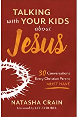 Talking with Your Kids about Jesus: 30 Conversations Every Christian Parent Must Have Kindle Edition