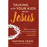 Talking with Your Kids about Jesus: 30 Conversations Every Christian Parent Must Have