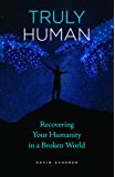 Truly Human:Recovering Your Humanity in a Broken World