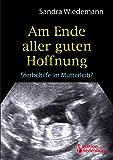 Am Ende aller guten Hoffnung - Sterbehilfe im Mutterleib?