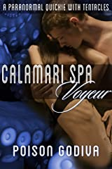 Calamari Spa Voyeur: A Paranormal Quickie with Tentacles Kindle Edition