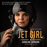Jet Girl: My Life in War, Peace, and the Cockpit of the Navy's Most Lethal Aircraft, the F/A-18 Super Hornet