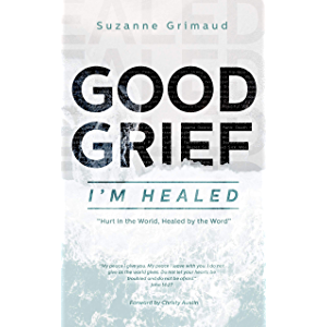 Good Grief I'm Healed: Hurt in the World, Healed by the Word