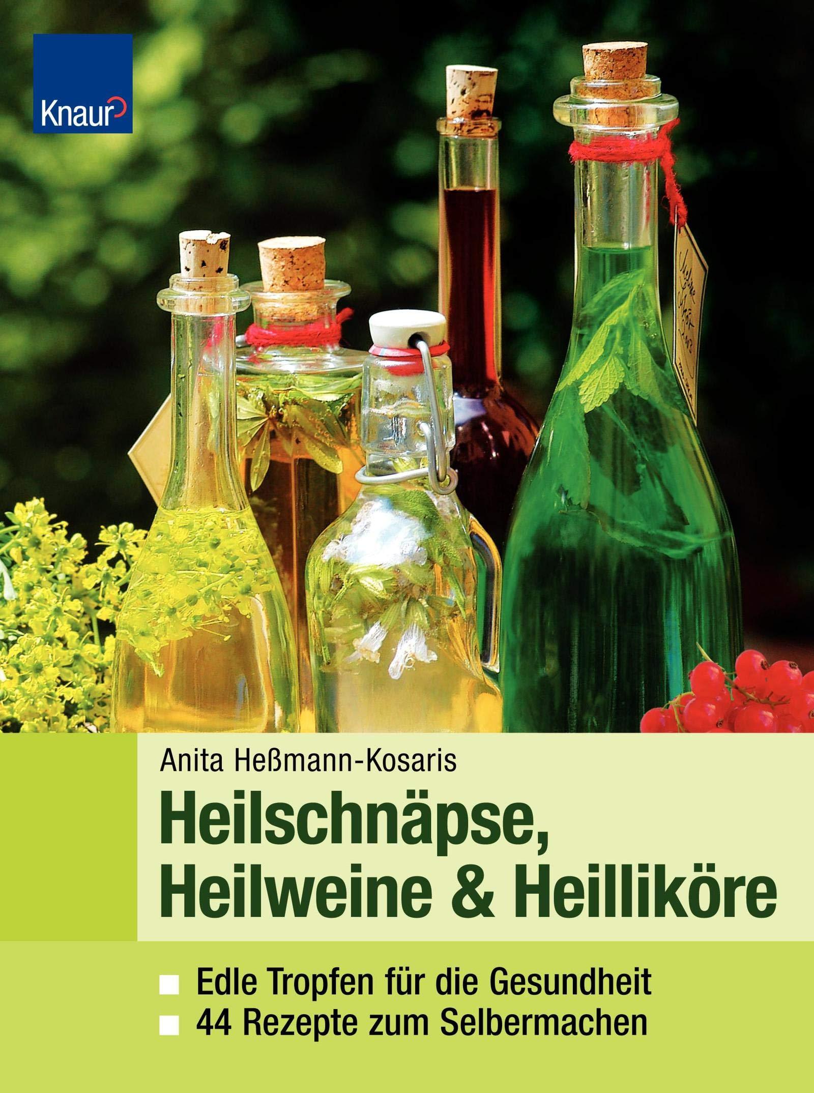 Heilweine Heilschnäpse Heilliköre  Edle Tropfen Für Die Gesundheit 44 Rezepte Zum Selbermachen