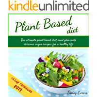 Plant Based Diet: The Ultimate Plant-Based Diet Meal Plan with Delicious Vegan Recipes for a Healthy Life   Easy and Ready-to-Go Meals, Snacks and Smoothies (Vegan Meal Prep Cookbook)