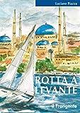 Rotta a levante. Da Roma a Istanbul