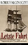 Letzte Fahrt: Tagebücher eines Überlebenskampfes (Vollständige deutsche Ausgabe): Die Terra-Nova-Expedition zum Südpol (1910-1913) - Tagebuch von Robert Falcon Scott (German Edition)