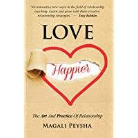 Love Happier: The Art & Practice of Relationship