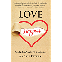 Love Happier: The Art & Practice of Relationship (English Edition)