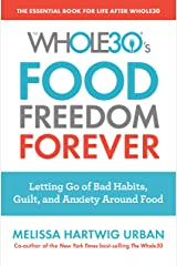 The Whole30's Food Freedom Forever: Letting Go of Bad Habits, Guilt, and Anxiety Around Food Kindle Edition