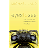Eyes to See: The Astonishing Variety of Vision in Nature (English Edition)