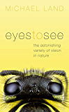 Eyes to See: The Astonishing Variety of Vision in Nature