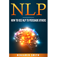 NLP: How To Use NLP To Persuade Others