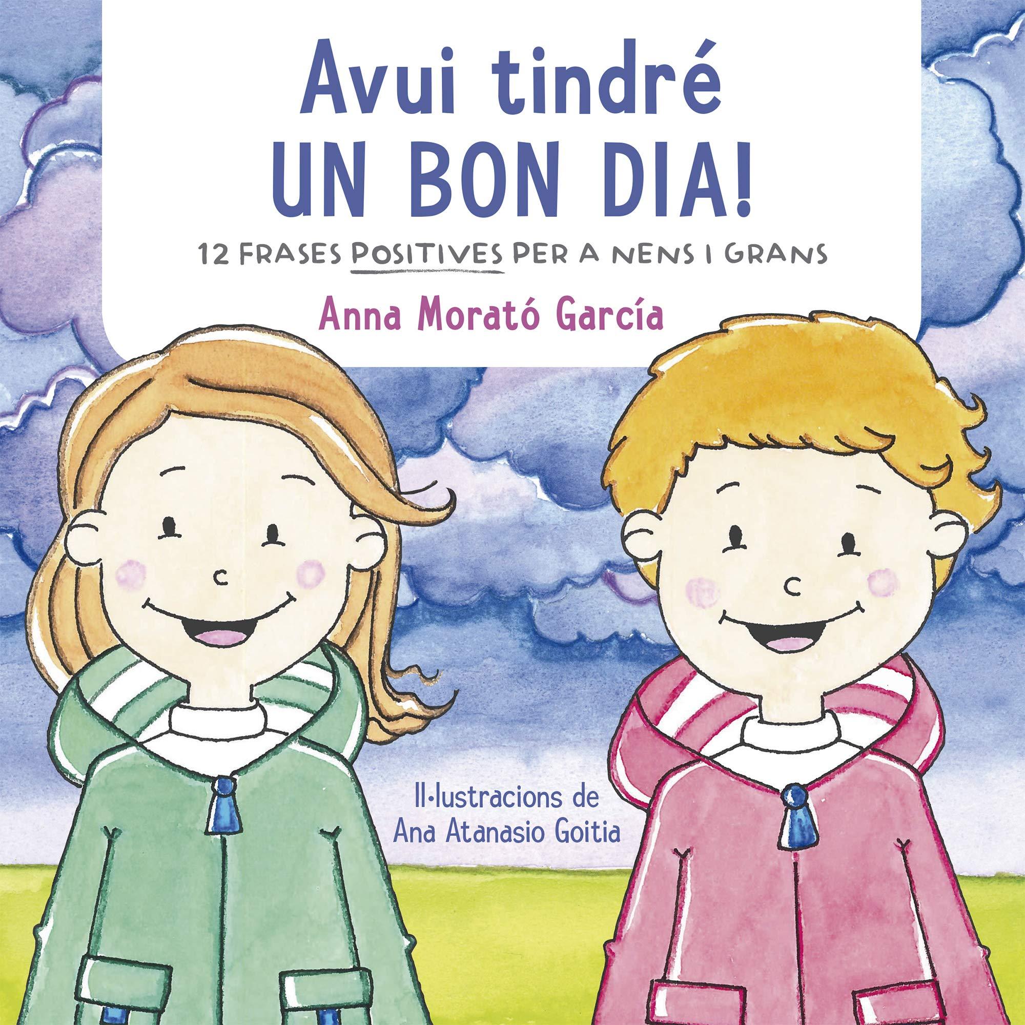 Avui tindré un bon dia!: Dotze frases positives per a nens i grans:  Amazon.es: Anna Morato García: Libros