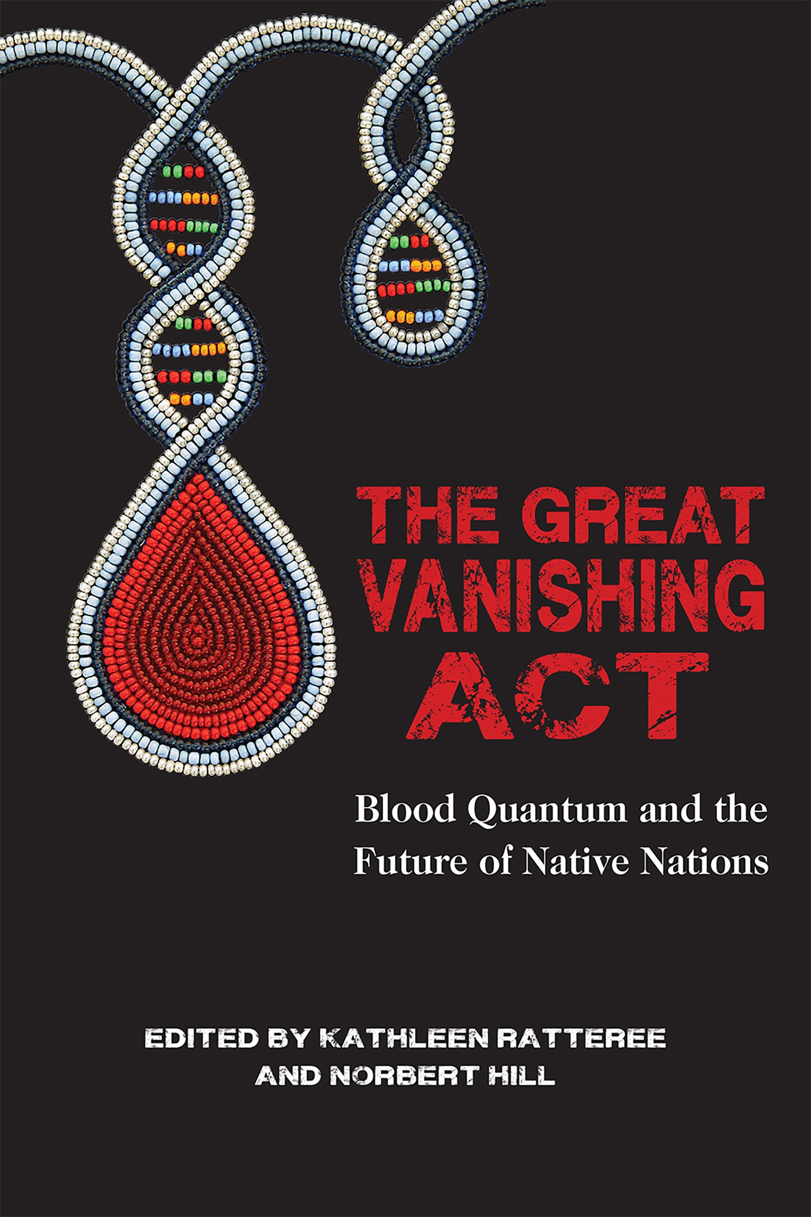 Great Vanishing Act  Blood Quantum And The Future Of Native Nations  English Edition