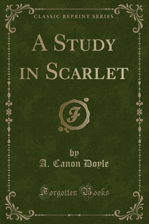 A Study in Scarlet (Classic Reprint): A. Canon Doyle: 9781333611712:  Amazon.com: Books