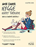 Mon cahier Hygge happy thérapie (French Edition)