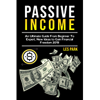 Passive Income: An Ultimate Guide from Beginner to Expert, New Ideas to Gain Financial Freedom 2019 (English Edition)