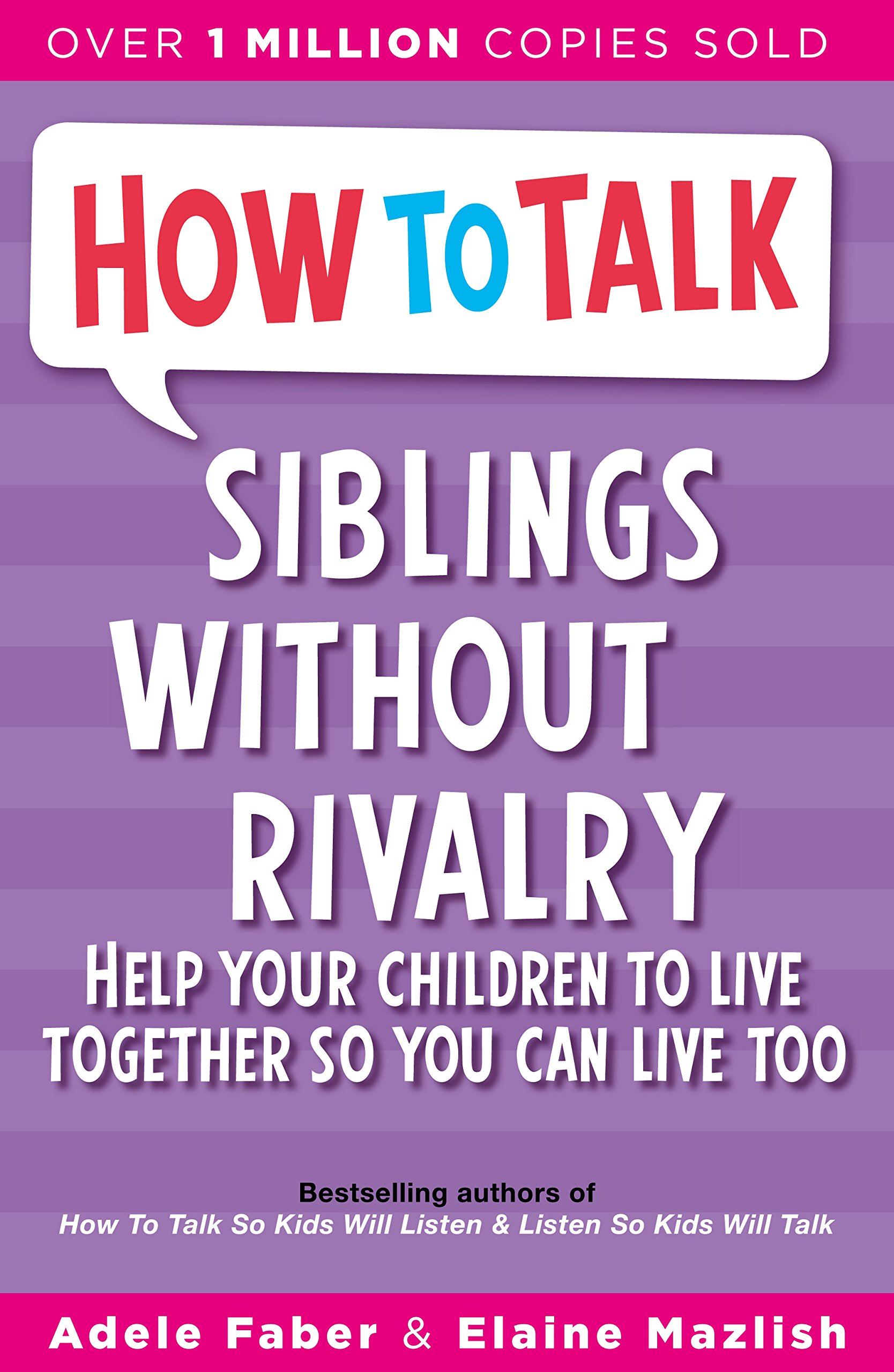 How To Talk  Siblings Without Rivalry  How To Help Your Children Live Together So You Can Live Too
