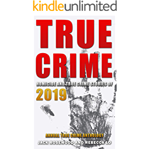 True Crime 2019: Homicide & True Crime Stories of 2019 (Annual True Crime Anthology Book 4)