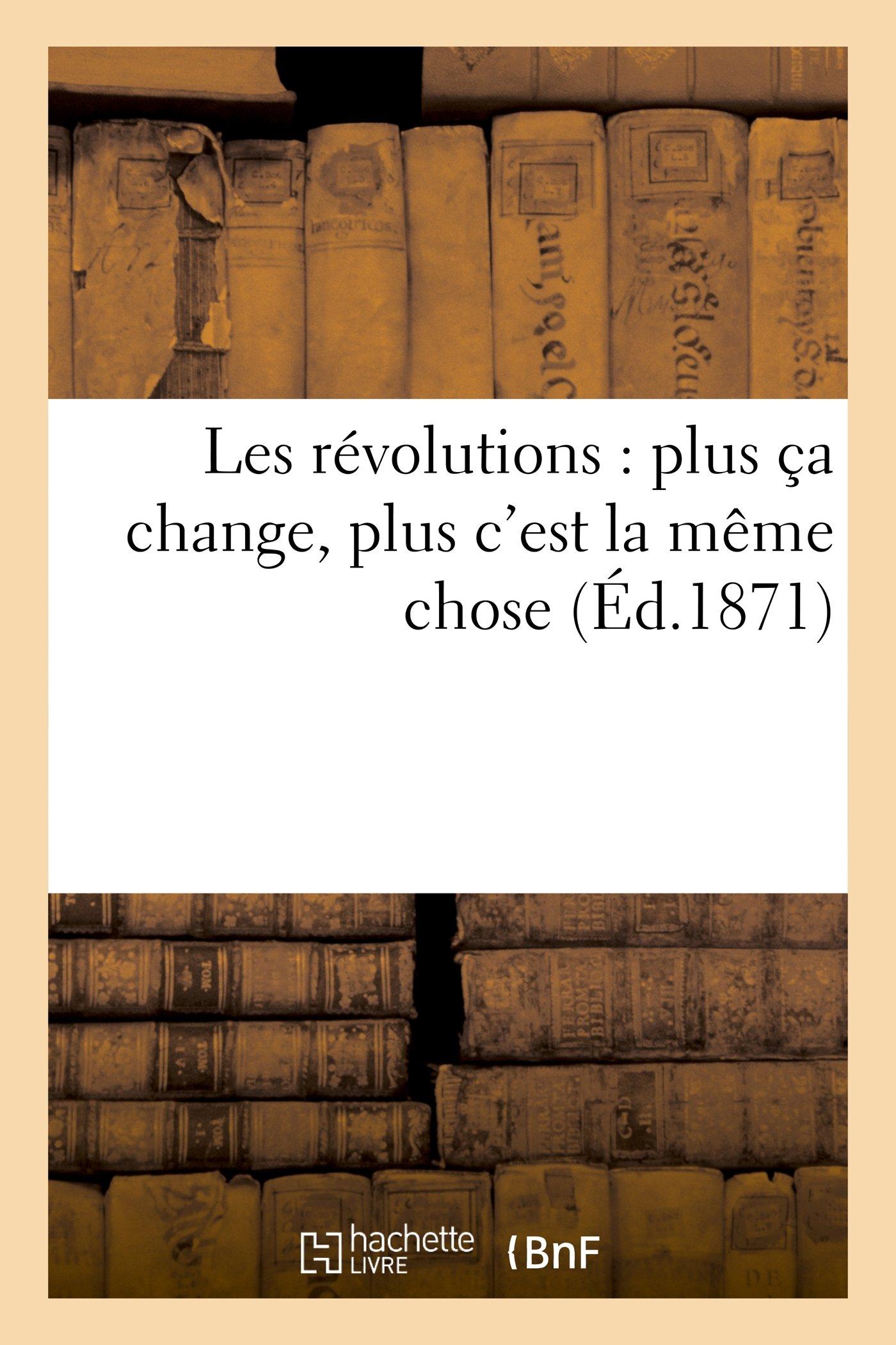 Les Revolutions: Plus CA Change, Plus C'Est La Meme Chose (Histoire) (French Edition) ebook